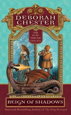 Deborah Chester Reign Of Shadows The Ruby Throne Trilogy Book 1