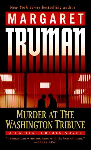 Margaret Truman Murder At The Washington Tribune A Capital Crimes Novel