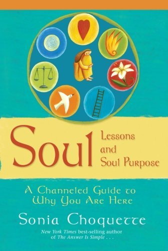 Sonia Choquette Soul Lessons And Soul Purpose A Channeled Guide To Why You Are Here