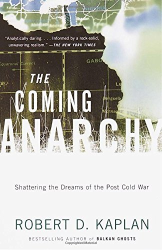 Robert D. Kaplan The Coming Anarchy Shattering The Dreams Of The Post Cold War