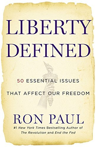 Ron Paul Liberty Defined 50 Essential Issues That Affect Our Freedom