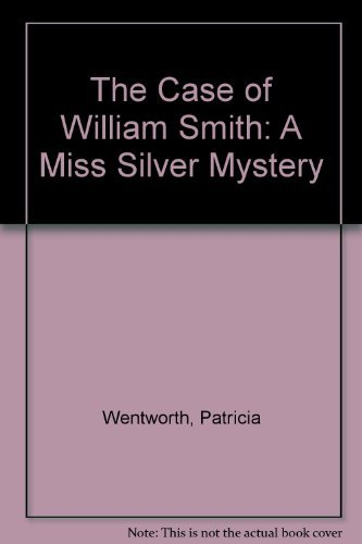 Patricia Wentworth The Case Of William Smith A Miss Silver Mystery