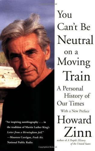 Howard Zinn You Can't Be Neutral On A Moving Train A Personal History Of Our Times