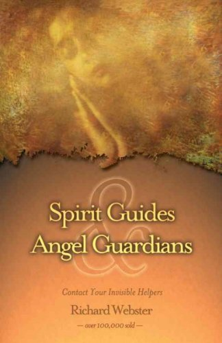 Richard Webster Spirit Guides & Angel Guardians Contact Your Invisible Helpers