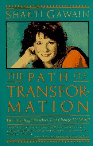 Shakti Gawain The Path Of Transformation How Healing Ourselves Can Change The World