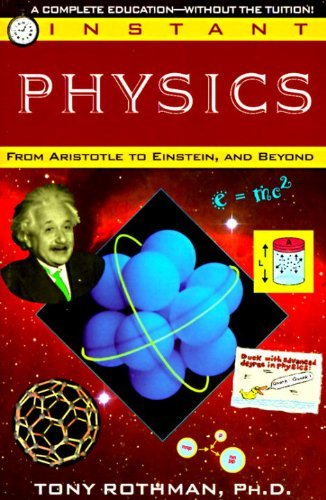 Tony Rothman Instant Physics From Aristotle To Einstein And Beyond
