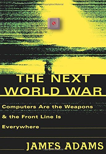 James Adams The Next World War Computers Are The Weapons And The Front Line Is E
