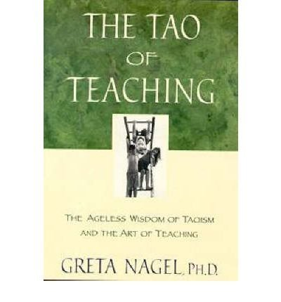 Greta K. Nagel The Tao Of Teaching The Ageless Wisdom Of Taoism And The Art Of Teach