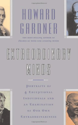 Howard E. Gardner Extraordinary Minds Portraits Of 4 Exceptional Individuals And An Exa