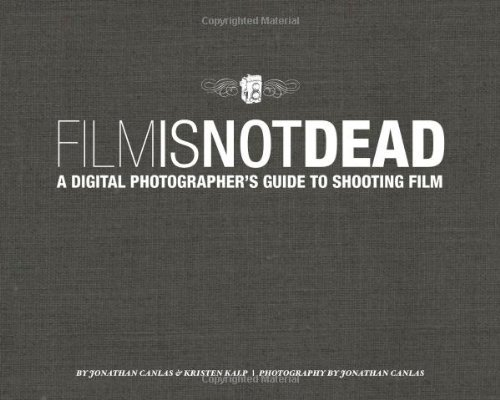 Jonathan Canlas Film Is Not Dead A Digital Photographer's Guide To Shooting Film New