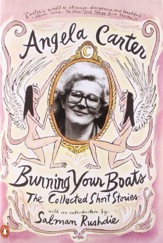 Angela Carter Burning Your Boats The Collected Short Stories