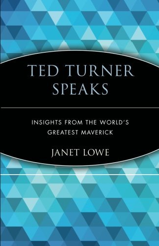 Janet Lowe Ted Turner Speaks Insights From The World's Greatest Maverick