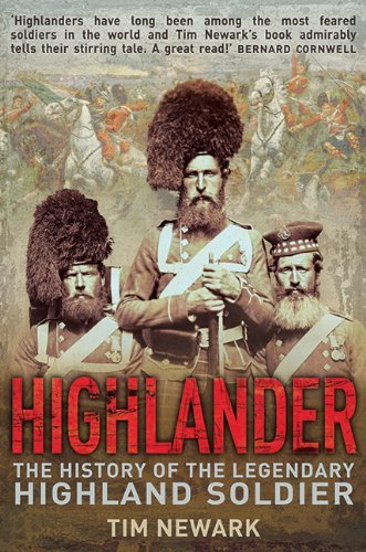 Tim Newark Highlander The History Of The Legendary Highland Soldier
