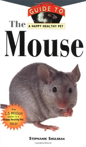 Stephen N. Shulman The Mouse An Owner's Guide To A Happy Healthy Pet