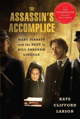 Kate Clifford Larson The Assassin's Accomplice Mary Surratt And The Plot To Kill Abraham Lincoln