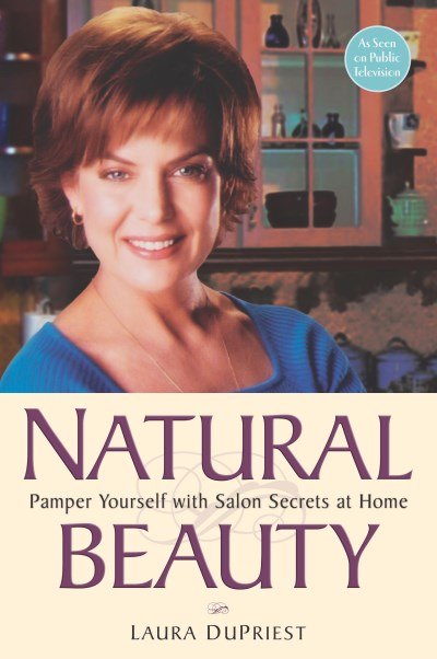 Laura Dupriest Natural Beauty Pamper Yourself With Salon Secrets At Home