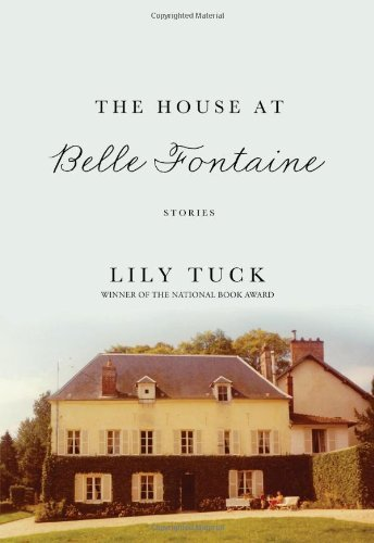 Lily Tuck The House At Belle Fontaine