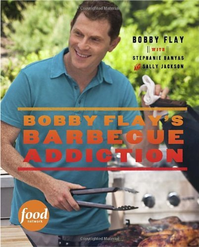 Bobby Flay Bobby Flay's Barbecue Addiction