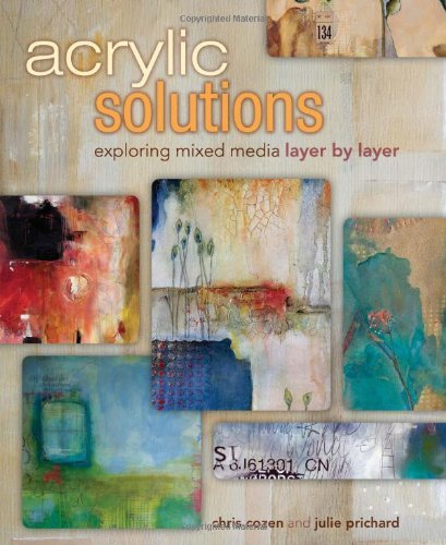 Chris Cozen Acrylic Solutions Exploring Mixed Media Layer By Layer