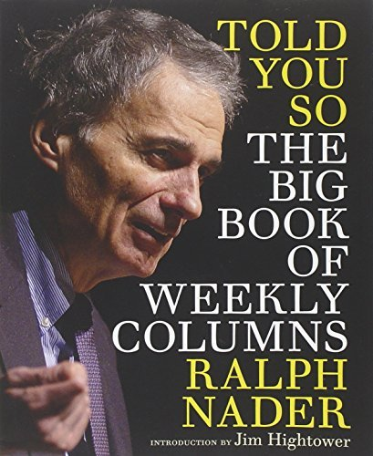 Ralph Nader Told You So The Big Book Of Weekly Columns