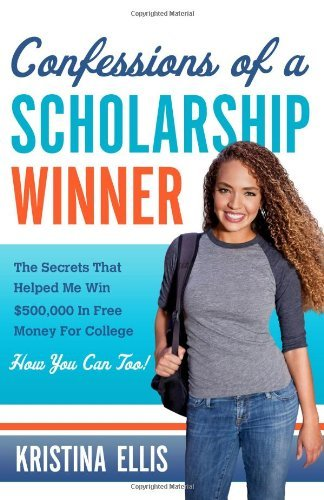Kristina Ellis Confessions Of A Scholarship Winner The Secrets That Helped Me Win $500 000 In Free M