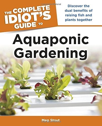 Meg Stout The Complete Idiot's Guide To Aquaponic Gardening