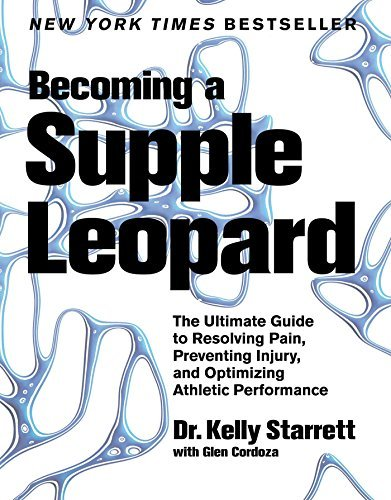 Kelly Starrett Becoming A Supple Leopard The Ultimate Guide To Resolving Pain Preventing