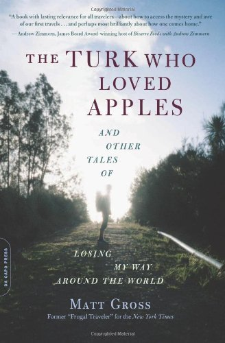 Matt Gross The Turk Who Loved Apples And Other Tales Of Losing My Way Around The World
