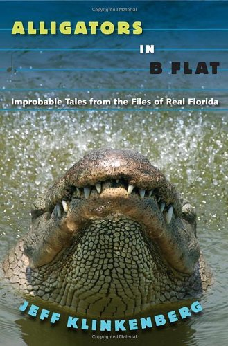 Jeff Klinkenberg Alligators In B Flat Improbable Tales From The Files Of Real Florida