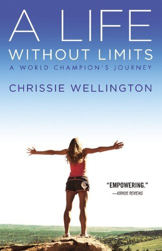 Chrissie Wellington A Life Without Limits A World Champion's Journey