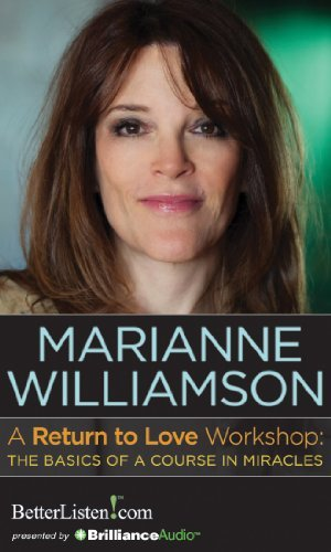 Marianne Williamson A Return To Love Workshop The Basics Of A Course In Miracles