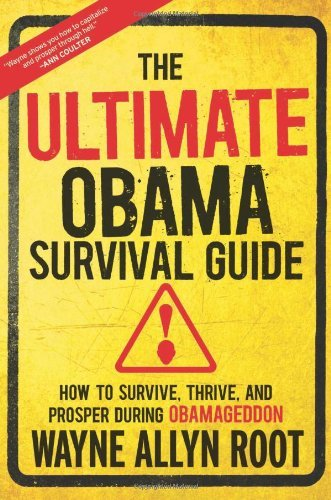 Wayne Allyn Root The Ultimate Obama Survival Guide How To Survive Thrive And Prosper During Obamag