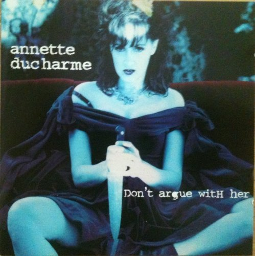 Annette Ducharme Don't Argue With Her