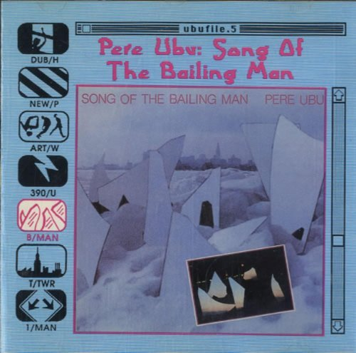 Pere Ubu Pere Ubu Song Of The Bailing Man