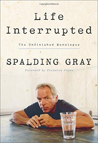 Spalding Gray Life Interrupted The Unfinished Monologue