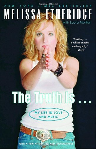Melissa Etheridge The Truth Is . . . My Life In Love And Music Revised