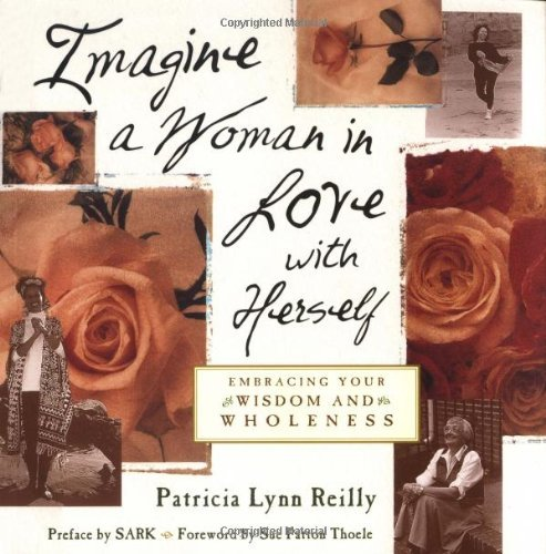 Patricia Lynn Reilly Imagine A Woman In Love With Herself Embracing Your Wisdom And Wholeness