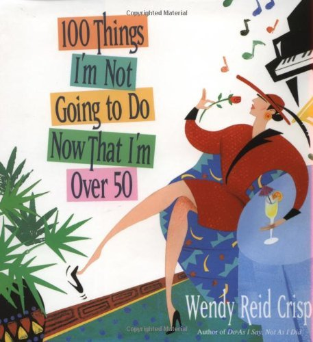 Wendy Reid Crisp 100 Things I'm Not Going To Do Now That I'm Over 50