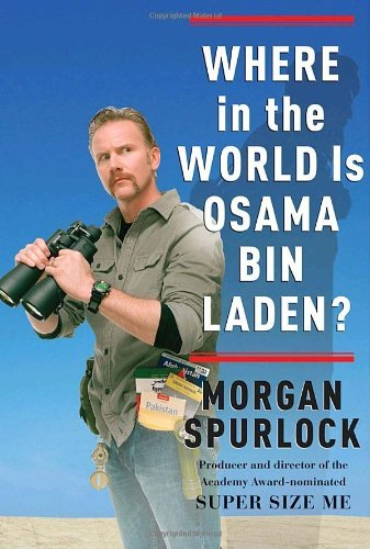 Morgan Spurlock Where In The World Is Osama Bin Laden?