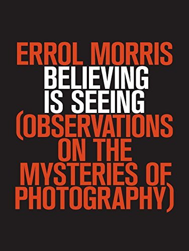 Errol Morris Believing Is Seeing Observations On The Mysteries Of Photography