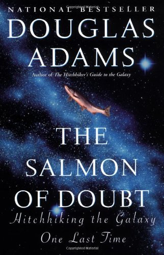 Douglas Adams The Salmon Of Doubt Hitchhiking The Galaxy One Last Time