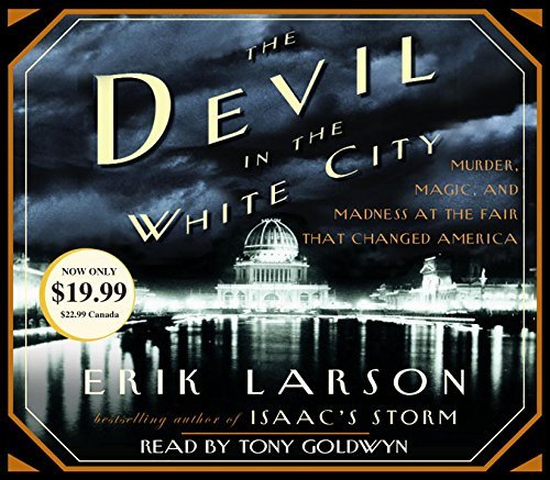 Erik Larson The Devil In The White City Murder Magic And Madness At The Fair That Chang Abridged