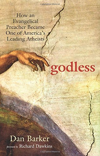 Dan Barker Godless How An Evangelical Preacher Became One Of America