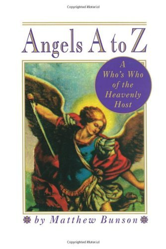 Matthew Bunson Angels A To Z A Who's Who Of The Heavenly Host