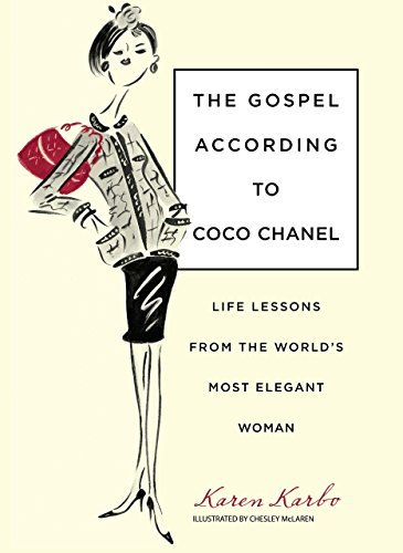 Karen Karbo The Gospel According To Coco Chanel Life Lessons From The World's Most Elegant Woman