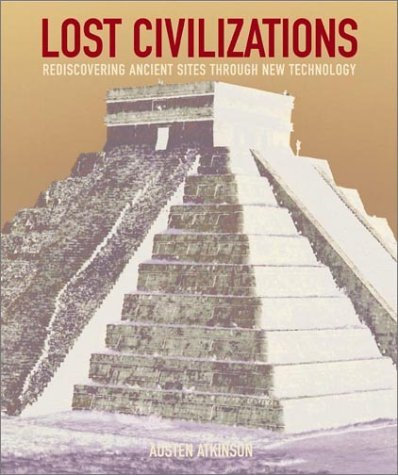 Austen Atkinson Lost Civilizations Rediscovering Ancient Sites Th