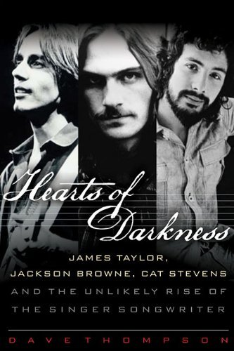 Dave Thompson Hearts Of Darkness James Taylor Jackson Browne Cat Stevens And Th
