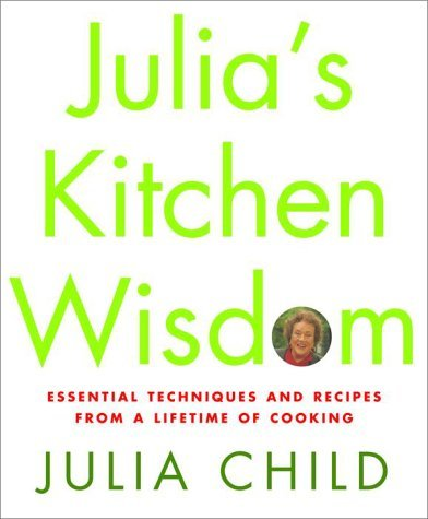 Julia Child Julia's Kitchen Wisdom Essential Techniques And Recipes From A Lifetime