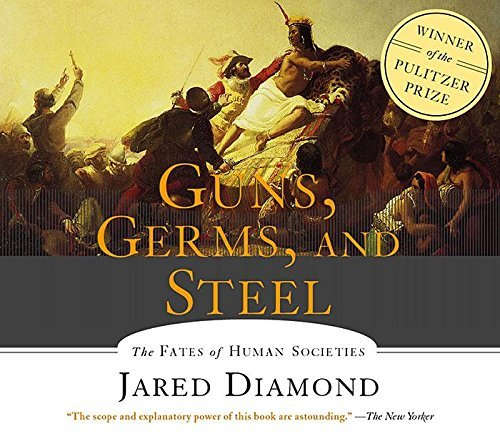Jared Diamond Guns Germs And Steel The Fates Of Human Societies Abridged