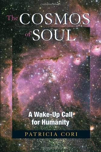 Patricia Cori The Cosmos Of Soul A Wake Up Call For Humanity